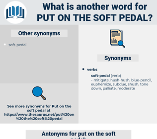 put on the soft pedal, synonym put on the soft pedal, another word for put on the soft pedal, words like put on the soft pedal, thesaurus put on the soft pedal
