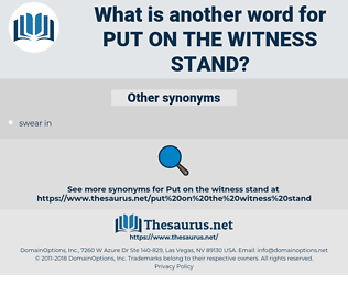 put on the witness stand, synonym put on the witness stand, another word for put on the witness stand, words like put on the witness stand, thesaurus put on the witness stand