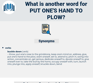 put one's hand to plow, synonym put one's hand to plow, another word for put one's hand to plow, words like put one's hand to plow, thesaurus put one's hand to plow