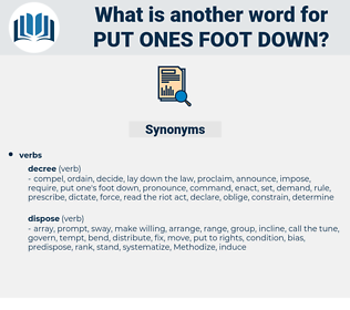 put ones foot down, synonym put ones foot down, another word for put ones foot down, words like put ones foot down, thesaurus put ones foot down