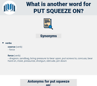 put squeeze on, synonym put squeeze on, another word for put squeeze on, words like put squeeze on, thesaurus put squeeze on