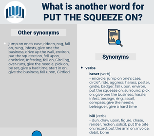 put the squeeze on, synonym put the squeeze on, another word for put the squeeze on, words like put the squeeze on, thesaurus put the squeeze on