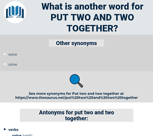put two and two together, synonym put two and two together, another word for put two and two together, words like put two and two together, thesaurus put two and two together