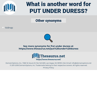 put under duress, synonym put under duress, another word for put under duress, words like put under duress, thesaurus put under duress