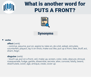 puts a front, synonym puts a front, another word for puts a front, words like puts a front, thesaurus puts a front