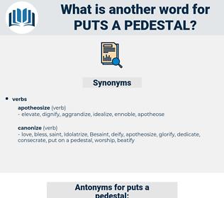 puts a pedestal, synonym puts a pedestal, another word for puts a pedestal, words like puts a pedestal, thesaurus puts a pedestal