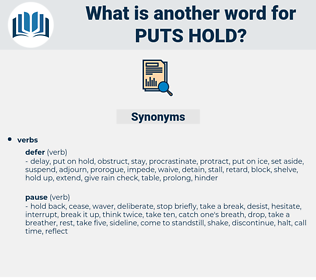 puts hold, synonym puts hold, another word for puts hold, words like puts hold, thesaurus puts hold