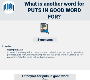 puts in good word for, synonym puts in good word for, another word for puts in good word for, words like puts in good word for, thesaurus puts in good word for