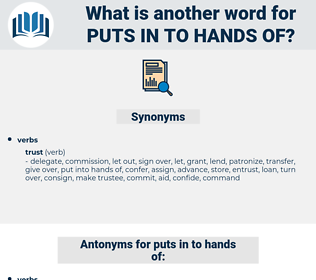 puts in to hands of, synonym puts in to hands of, another word for puts in to hands of, words like puts in to hands of, thesaurus puts in to hands of