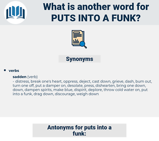 puts into a funk, synonym puts into a funk, another word for puts into a funk, words like puts into a funk, thesaurus puts into a funk