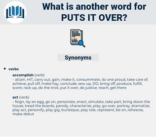 puts it over, synonym puts it over, another word for puts it over, words like puts it over, thesaurus puts it over