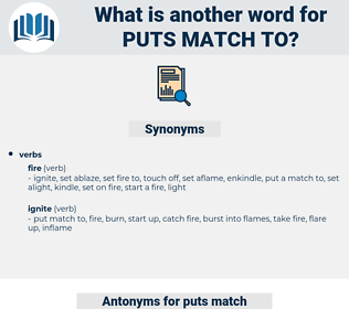puts match to, synonym puts match to, another word for puts match to, words like puts match to, thesaurus puts match to