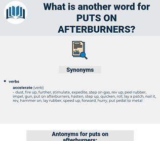puts on afterburners, synonym puts on afterburners, another word for puts on afterburners, words like puts on afterburners, thesaurus puts on afterburners