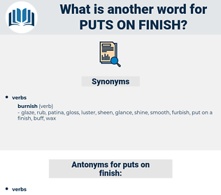 puts on finish, synonym puts on finish, another word for puts on finish, words like puts on finish, thesaurus puts on finish