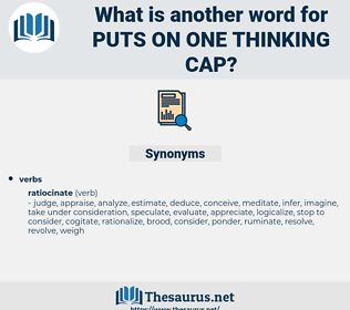 puts on one thinking cap, synonym puts on one thinking cap, another word for puts on one thinking cap, words like puts on one thinking cap, thesaurus puts on one thinking cap