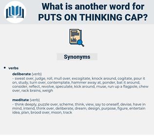 puts on thinking cap, synonym puts on thinking cap, another word for puts on thinking cap, words like puts on thinking cap, thesaurus puts on thinking cap