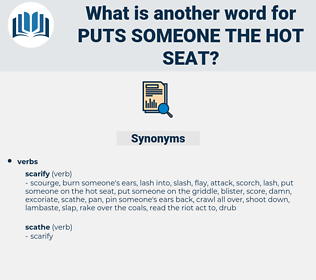 puts someone the hot seat, synonym puts someone the hot seat, another word for puts someone the hot seat, words like puts someone the hot seat, thesaurus puts someone the hot seat