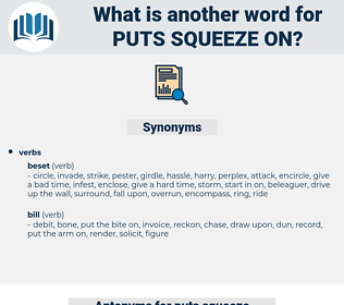 puts squeeze on, synonym puts squeeze on, another word for puts squeeze on, words like puts squeeze on, thesaurus puts squeeze on