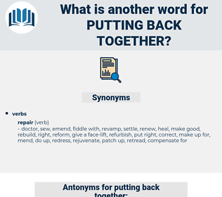 putting back together, synonym putting back together, another word for putting back together, words like putting back together, thesaurus putting back together