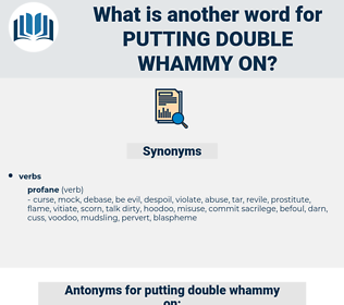 putting double whammy on, synonym putting double whammy on, another word for putting double whammy on, words like putting double whammy on, thesaurus putting double whammy on
