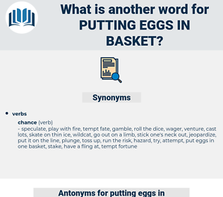 putting eggs in basket, synonym putting eggs in basket, another word for putting eggs in basket, words like putting eggs in basket, thesaurus putting eggs in basket