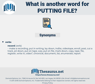putting file, synonym putting file, another word for putting file, words like putting file, thesaurus putting file