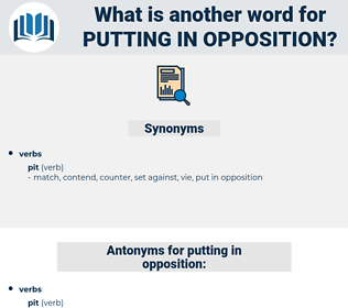 putting in opposition, synonym putting in opposition, another word for putting in opposition, words like putting in opposition, thesaurus putting in opposition