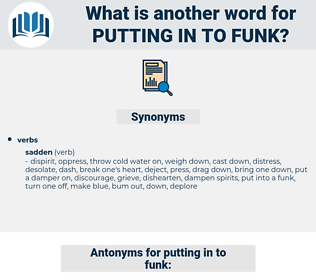 putting in to funk, synonym putting in to funk, another word for putting in to funk, words like putting in to funk, thesaurus putting in to funk