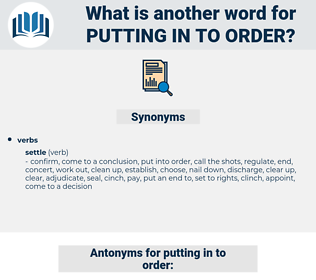 putting in to order, synonym putting in to order, another word for putting in to order, words like putting in to order, thesaurus putting in to order