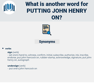 putting john henry on, synonym putting john henry on, another word for putting john henry on, words like putting john henry on, thesaurus putting john henry on