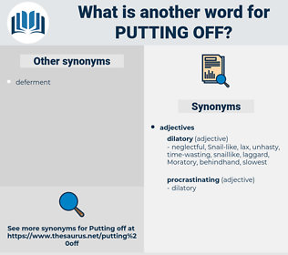 putting off, synonym putting off, another word for putting off, words like putting off, thesaurus putting off