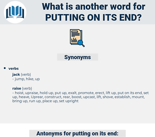 putting on its end, synonym putting on its end, another word for putting on its end, words like putting on its end, thesaurus putting on its end