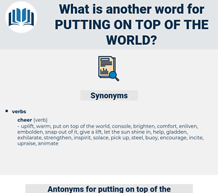 putting on top of the world, synonym putting on top of the world, another word for putting on top of the world, words like putting on top of the world, thesaurus putting on top of the world