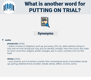 putting on trial, synonym putting on trial, another word for putting on trial, words like putting on trial, thesaurus putting on trial