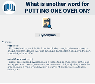 putting one over on, synonym putting one over on, another word for putting one over on, words like putting one over on, thesaurus putting one over on