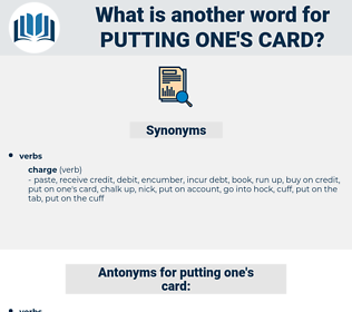 putting one's card, synonym putting one's card, another word for putting one's card, words like putting one's card, thesaurus putting one's card