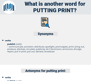 putting print, synonym putting print, another word for putting print, words like putting print, thesaurus putting print