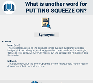 putting squeeze on, synonym putting squeeze on, another word for putting squeeze on, words like putting squeeze on, thesaurus putting squeeze on