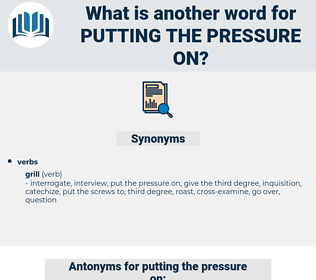 putting the pressure on, synonym putting the pressure on, another word for putting the pressure on, words like putting the pressure on, thesaurus putting the pressure on