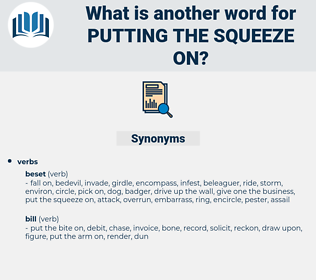 putting the squeeze on, synonym putting the squeeze on, another word for putting the squeeze on, words like putting the squeeze on, thesaurus putting the squeeze on