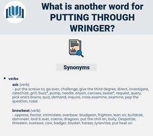 putting through wringer, synonym putting through wringer, another word for putting through wringer, words like putting through wringer, thesaurus putting through wringer