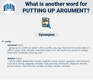 putting up argument, synonym putting up argument, another word for putting up argument, words like putting up argument, thesaurus putting up argument