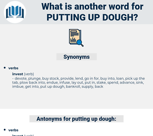 putting up dough, synonym putting up dough, another word for putting up dough, words like putting up dough, thesaurus putting up dough