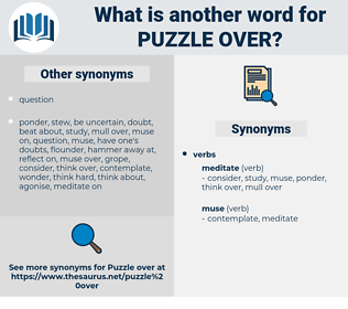 puzzle over, synonym puzzle over, another word for puzzle over, words like puzzle over, thesaurus puzzle over