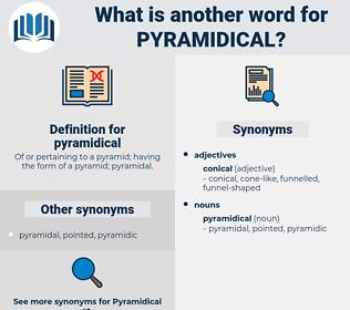 pyramidical, synonym pyramidical, another word for pyramidical, words like pyramidical, thesaurus pyramidical