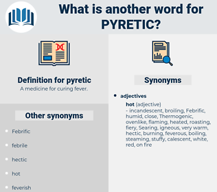 pyretic, synonym pyretic, another word for pyretic, words like pyretic, thesaurus pyretic