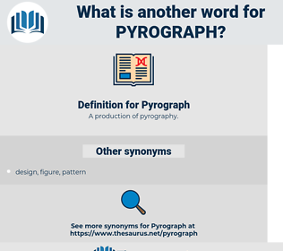 Pyrograph, synonym Pyrograph, another word for Pyrograph, words like Pyrograph, thesaurus Pyrograph