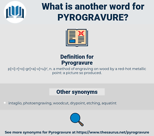 Pyrogravure, synonym Pyrogravure, another word for Pyrogravure, words like Pyrogravure, thesaurus Pyrogravure
