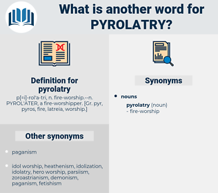 pyrolatry, synonym pyrolatry, another word for pyrolatry, words like pyrolatry, thesaurus pyrolatry