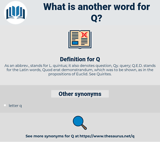 Q, synonym Q, another word for Q, words like Q, thesaurus Q